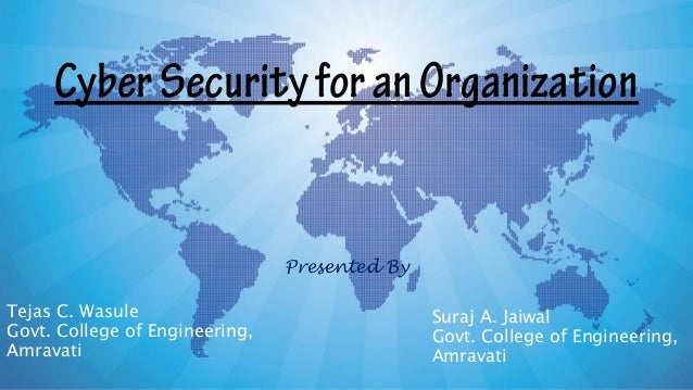 CyberSecurityforanOrganization Presented By Tejas C. Wasule Govt. College of Engineering, Amravati Suraj A. Jaiwal Govt. C...