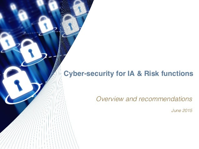 Cyber-security for IA & Risk functions Overview and recommendations! June 2015!