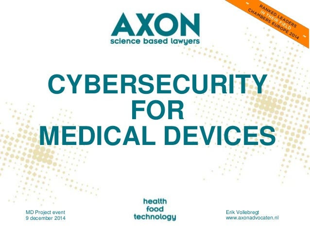 CYBERSECURITY  FOR  MEDICAL DEVICES  MD Project event  9 december 2014  Erik Vollebregt  www.axonadvocaten.nl