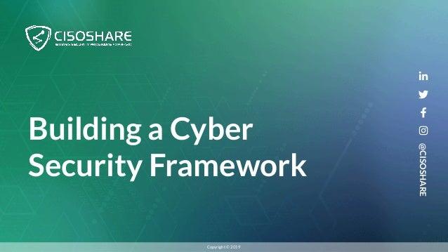 Building a Cyber Security Framework @CISOSHARE Copyright © 2019