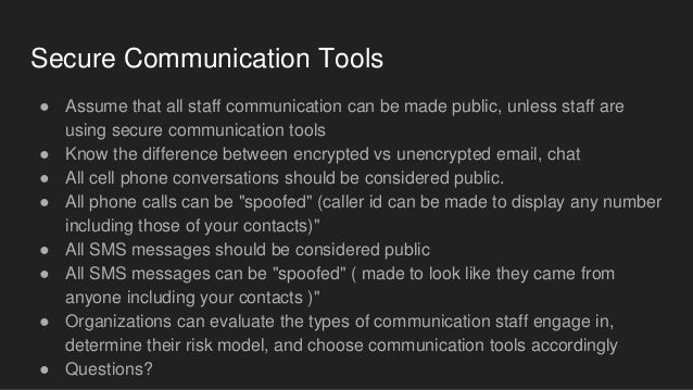 Secure Communication Tools ● Assume that all staff communication can be made public, unless staff are using secure communi...