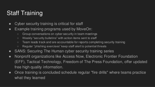 Staff Training ● Cyber security training is critical for staff ● Example training programs used by MoveOn: ○ Group convers...