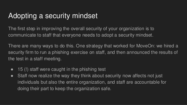 Adopting a security mindset The first step in improving the overall security of your organization is to communicate to sta...