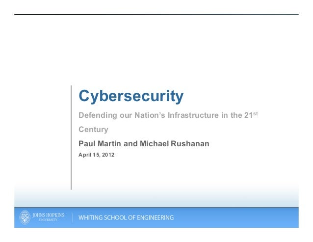 CybersecurityDefending our Nation's Infrastructure in the 21stCenturyPaul Martin and Michael RushananApril 15, 2012