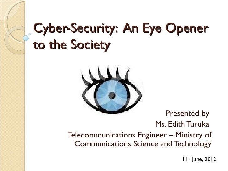 Cyber-Security: An Eye Openerto the Society                                Presented by                             Ms. Ed...