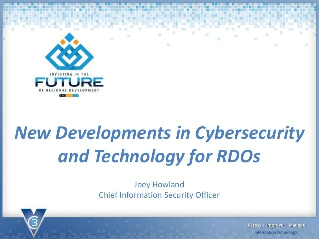 New Developments in Cybersecurity and Technology for RDOs Joey Howland Chief Information Security Officer