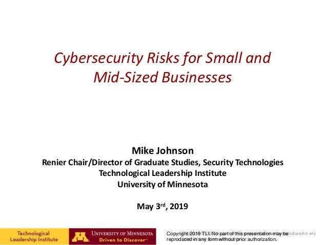 Cybersecurity Risks for Small and Mid-Sized Businesses Mike Johnson Renier Chair/Director of Graduate Studies, Security Te...