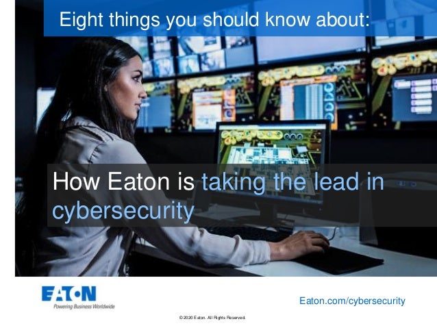 © 2020 Eaton. All Rights Reserved.. How Eaton is taking the lead in cybersecurity Eight things you should know about: Eato...