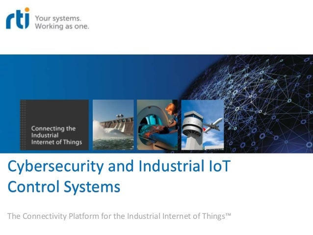 Cybersecurity and Industrial IoT Control Systems The Connectivity Platform for the Industrial Internet of Things™
