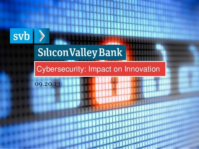 Cybersecurity: Impact on Innovation 09.20.13
