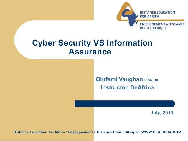 Distance Education for Africa / Enseignement á Distance Pour L'Afrique WWW.DEAFRICA.COM Cyber Security VS Information Assu...