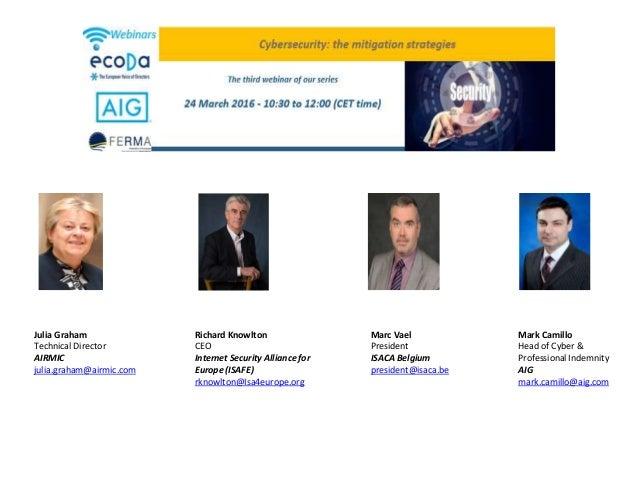 Julia Graham Technical Director AIRMIC julia.graham@airmic.com Richard Knowlton CEO Internet Security Alliance for Europe ...