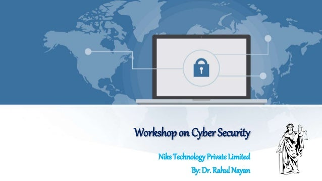 Workshop on Cyber Security Niks Technology Private Limited By: Dr. Rahul Nayan