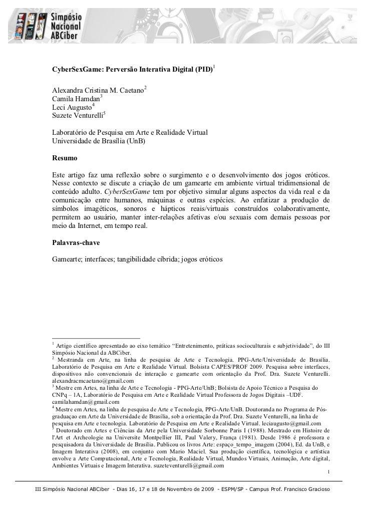 CyberSexGame: Perversão Interativa Digital (PID)1      Alexandra Cristina M. Caetano2      Camila Hamdan3      Leci August...