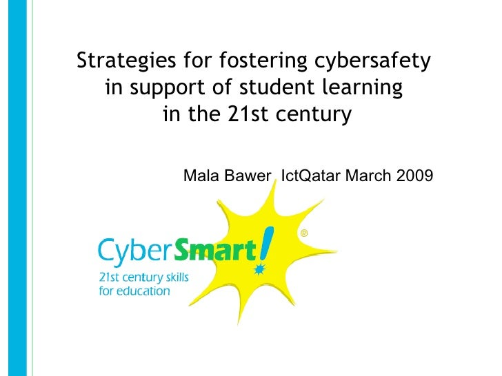 Strategies for fostering cybersafety   in support of student learning         in the 21st century          Mala Bawer IctQ...