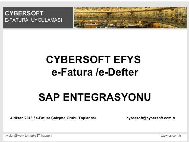 vision@work to make IT happen www.cs.com.trCYBERSOFTCYBERSOFT EFYSe-Fatura /e-DefterSAP ENTEGRASYONU4 Nisan 2013 / e-Fatur...
