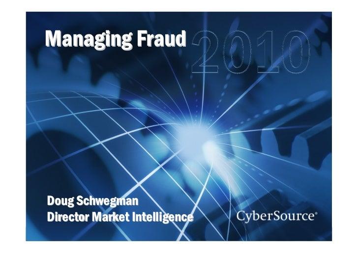 Managing Fraud            Doug Schwegman        Director Market Intelligence Managing Fraud Management: Work the Process