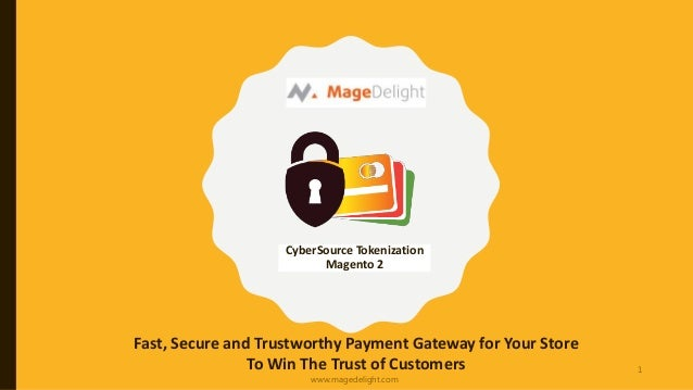 CyberSource Tokenization Magento 2 Fast, Secure and Trustworthy Payment Gateway for Your Store To Win The Trust of Custome...