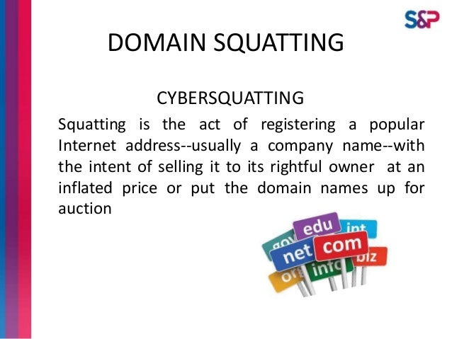 what is cybersquatting Cybersquatting definition: the situation in which someone pays for a famous name as an internet address, so that they can later sell it for a high price to the person or organization with that name learn more.