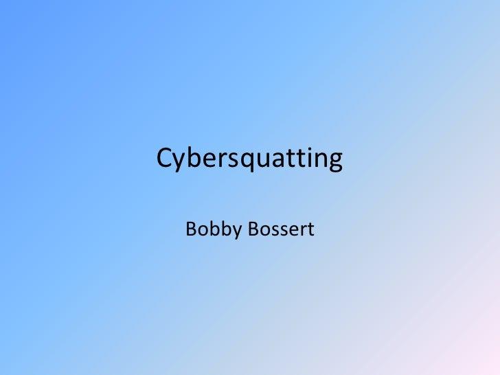 Cybersquatting<br />Bobby Bossert<br />