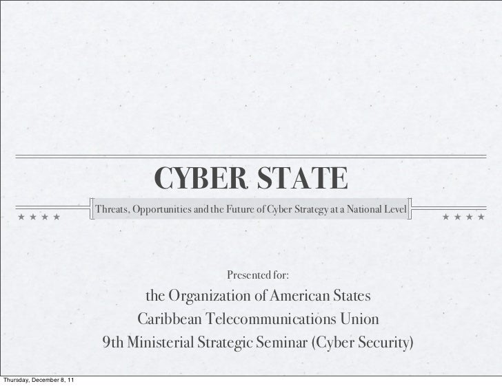CYBER STATE                           Threats, Opportunities and the Future of Cyber Strategy at a National Level         ...