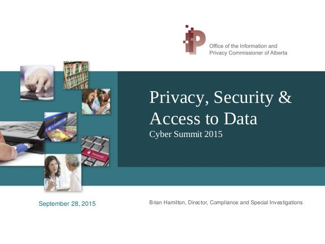 Privacy, Security & Access to Data Cyber Summit 2015 Brian Hamilton, Director, Compliance and Special InvestigationsSeptem...