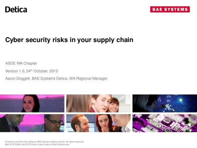 Cyber security risks in your supply chain  ASDE WA Chapter Version 1.0, 24th October, 2013 Aaron Doggett, BAE Systems Deti...