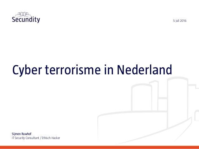 Cyber terrorisme in Nederland Sijmen Ruwhof IT Security Consultant / Ethisch Hacker 5 juli 2016