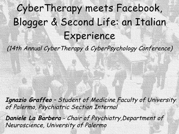 CyberTherapy meets Facebook, Blogger & Second Life: an Italian Experience (14th Annual CyberTherapy & CyberPsychology Conf...