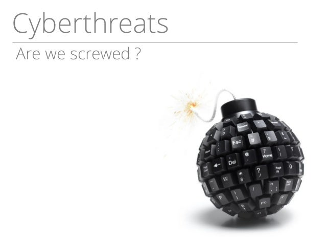Cyberthreats Are we screwed ?