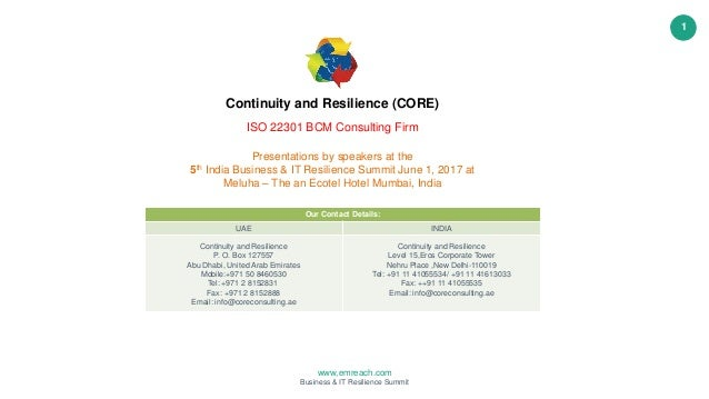 www,emreach.com Business & IT Resilience Summit 1 Continuity and Resilience (CORE) ISO 22301 BCM Consulting Firm Presentat...