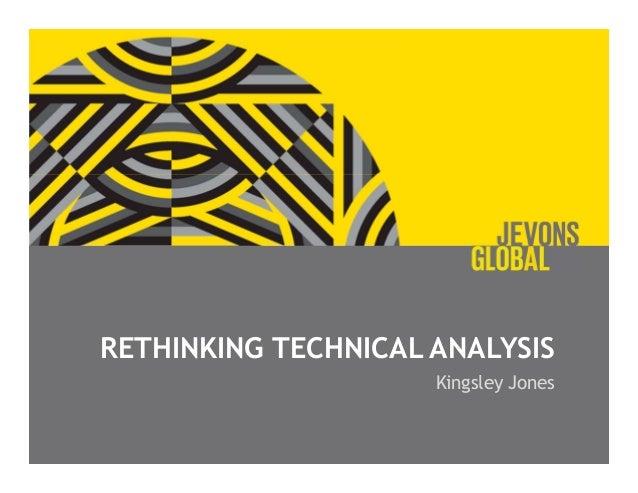 RETHINKING TECHNICAL ANALYSIS Kingsley Jones