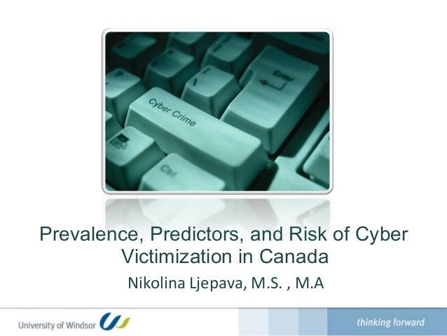 Prevalence, Predictors, and Risk of Cyber        Victimization in Canada         Nikolina Ljepava, M.S. , M.A