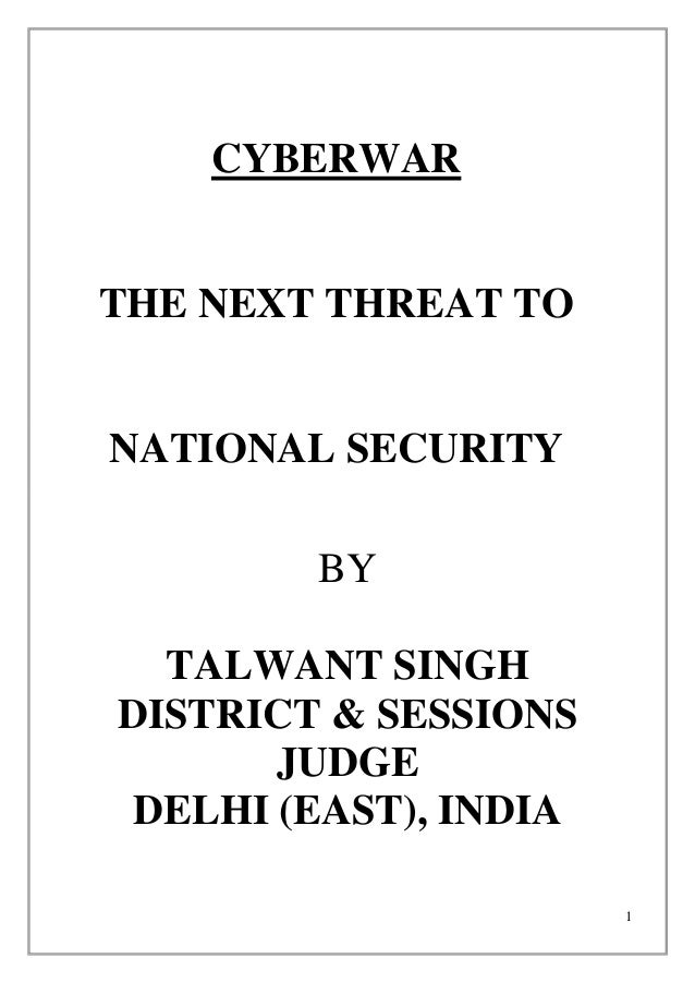 1 CYBERWAR THE NEXT THREAT TO NATIONAL SECURITY BY TALWANT SINGH DISTRICT & SESSIONS JUDGE DELHI (EAST), INDIA