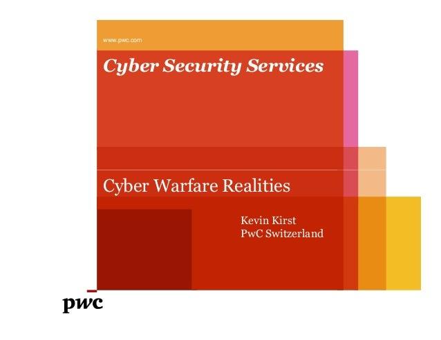 Cyber Security Serviceswww.pwc.comCyber Warfare RealitiesKevin KirstPwC Switzerland