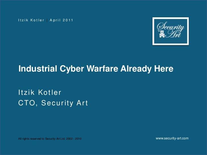 Industrial Cyber Warfare Already Here<br />Itzik Kotler<br />CTO, Security Art<br />