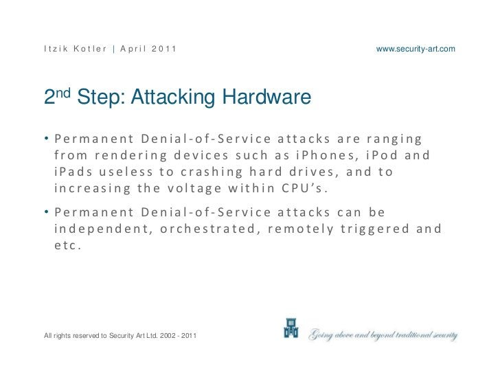 2nd Step: Attacking Hardware<br />Permanent Denial-of-Service attacks are ranging from rendering devices such as iPhones, ...