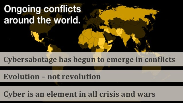 Cyber is an element in all crisis and wars Evolution – not revolution Cybersabotage has begun to emerge in conflicts