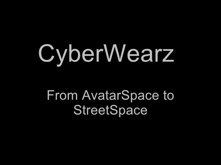 CyberWearz  From AvatarSpace to StreetSpace