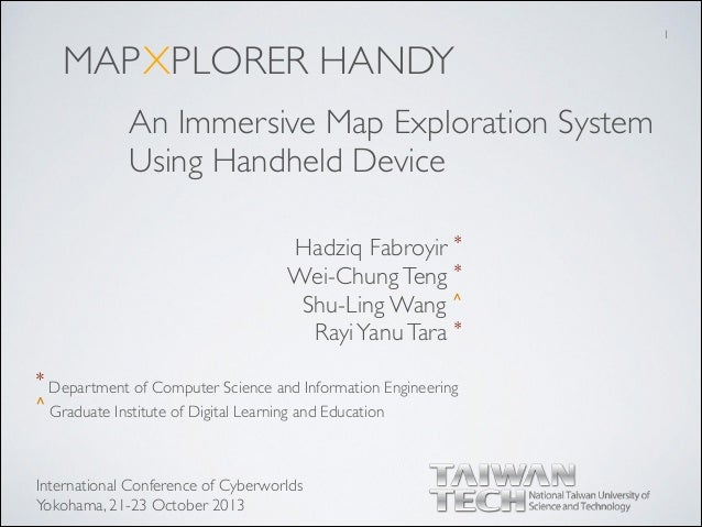 MAP Hadziq Fabroyir *	  Wei-ChungTeng *	  Shu-Ling Wang ^	  RayiYanuTara * XPLORER HANDY An Immersive Map Exploration Syst...