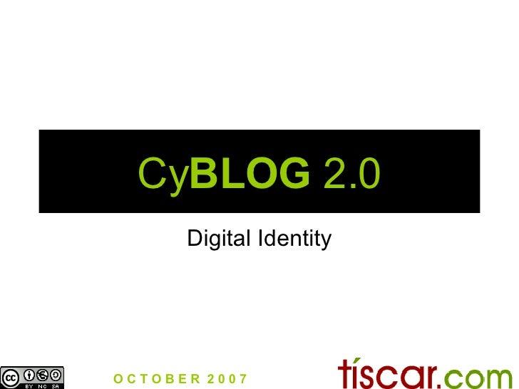 Cy BLOG  2.0 Digital Identity O C T O B E R  2 0 0 7