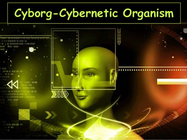 Cyborg-Cybernetic Organism