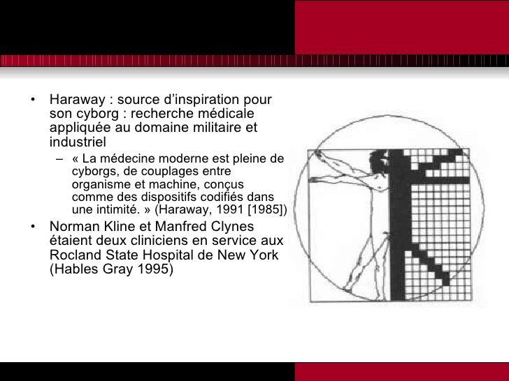 <ul><li>Haraway : source d'inspiration pour son cyborg : recherche médicale appliquée au domaine militaire et industriel  ...