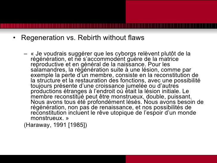 <ul><li>Regeneration vs. Rebirth without flaws </li></ul><ul><ul><li>« Je voudrais suggérer que les cyborgs relèvent plutô...