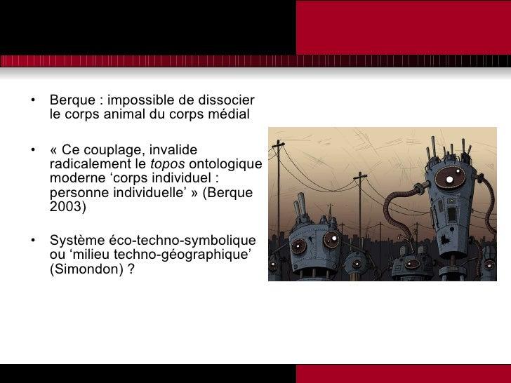 <ul><li>Berque : impossible de dissocier le corps animal du corps médial </li></ul><ul><li>« Ce couplage, invalide radical...