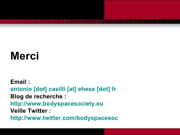 Merci Email : antonio [dot] casilli [at] ehess [dot] fr   Blog de recherche :  http://www.bodyspacesociety.eu   Veille Twi...
