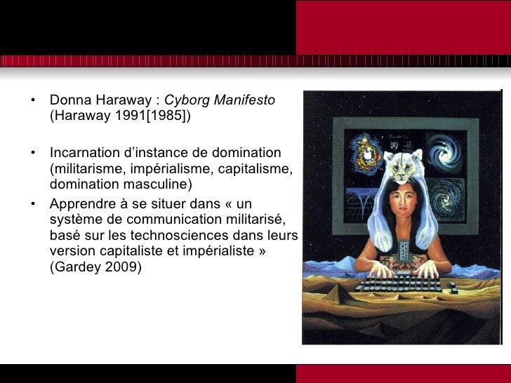 <ul><li>Donna Haraway :  Cyborg Manifesto  (Haraway 1991[1985]) </li></ul><ul><li>Incarnation d'instance de domination (mi...