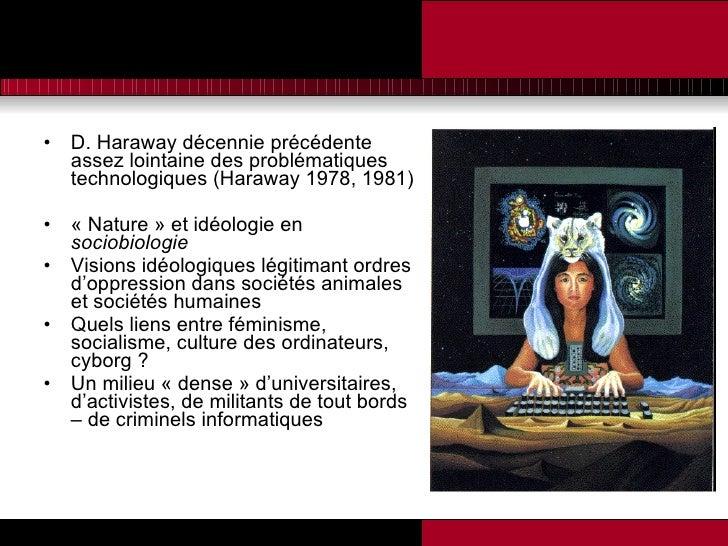<ul><li>D. Haraway décennie précédente assez lointaine des problématiques technologiques (Haraway 1978, 1981) </li></ul><u...