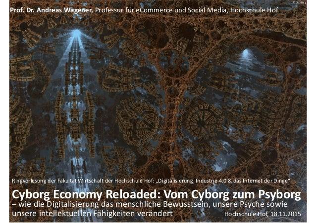 CyborgEconomyReloaded:VomCyborgzumPsyborg – wiedieDigitalisierungdasmenschlicheBewusstsein,unserePsychesowie...