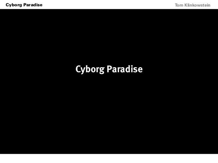 Cyborg ParadiseHorizon Projects Workshop                     Tom Klinkowstein                            Cyborg Paradise